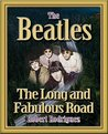 THE BEATLES: The Long and Fabulous Road: Beatles Biography and The British Invasion: Brian Epstein, Paul McCartney, and John Lennon Biography, Beatlemania, Sgt. Peppers (Beatles History Book 1)