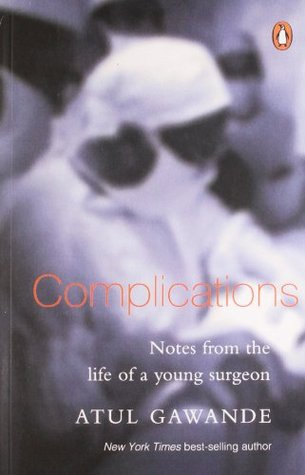 Complications: Notes from the Life of a Young Surgeon