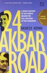 24 Akbar Road: A Short History of the People behind the Fall and the Rise of the Congress