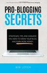 Pro-Blogging Secrets: Strategies, Tips, and Answers You Need to Grow Your Blog and Earn More Money