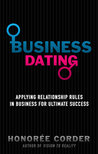 Business Dating: Applying Relationship Rules in Business for Ultimate Success