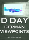 D Day - German Viewpoints - Wehrmacht Soldiers' Recollections of June 6th 1944