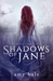 Shadows of Jane by Amy  Hale