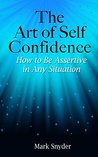 The Art of Self-Confidence: How to Be Assertive in Any Situation
