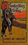 Border Wars of Texas: An Authentic Account of the Long, Bitter Conflict Between the Settlers and Indians of Texas (With Table of Contents and List of Illustrations ... (Texas Ranger Indian Wars Book 4)