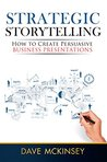 Strategic Storytelling: How to Create Persuasive Business Presentations