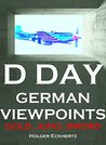 D Day - German Viewpoints - Gold, Juno & Sword Beaches (D Day - German Viewpoints - Wehrmacht Recollections of June 6th 1944 Book 2)