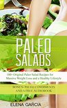 PALEO: Paleo Salads: 100+ Original Paleo Salad Recipes for Massive Weight Loss and a Healthy Lifestyle! (Paleo Cookbook, Salads, Gluten-Free, Low-Carb, Alkaline)