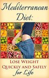 Mediterranean Diet: Lose Weight Quickly and Safely for Life with the Mediterranean Diet Plan (weight loss, diets, diet plans Book 3)