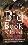 The Big Book Of Meat: Smoking Meat and Barbecue Recipes For Meat And JerkyLovers