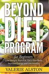 Beyond Diet Program For Beginners: Lose Weight, Burn Fat, Get a Slim Body, Increase Energy and Live Healthy