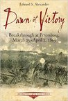 Dawn of Victory: Breakthrough at Petersburg, March 25-April 2, 1865