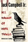 All Manner of Dark Things: Collected Bits and Pieces