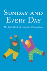 Sunday and Every Day: My Little Book of Unitarian Universalism