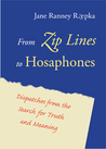 From Zip Lines to Hosaphones: Dispatches from the Search for Truth and Meaning