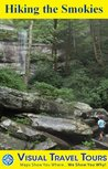 HIKING THE SMOKIES - A Self-guided Pictorial Hiking Tour (Visual Travel Tours Book 197)