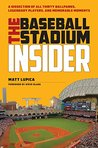 The Baseball Stadium Insider: A Dissection of All Thirty Ballparks, Legendary Players,and Memorable Moments
