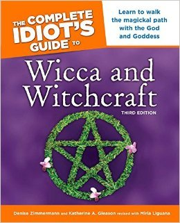 The Complete Idiot's Guide to Wicca and Witchcraft by Denise Zimmermann