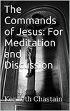 The Commands of Jesus by Kenneth D. Chastain