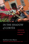 In the Shadow of Cortés: Conversations Along the Route of Conquest