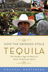 How the Gringos Stole Tequila: The Modern Age of Mexico's Most Traditional Spirit