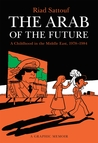 The Arab of the Future: A Childhood in the Middle East, 1978-1984: A Graphic Memoir