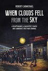 When Clouds Fell from the Sky: A Disappearance, A Daughter's Search and Cambodia's First War Criminal