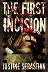 The First Incision by Justine Sebastian