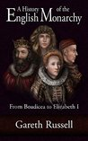A History of the English Monarchy: from Boadicea to Elizabeth I