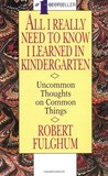 All I Really Need to Know I Learned in Kindergarten Uncommon Thoughts on Common Things