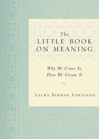 The Little Book on Meaning: Why We Crave It, How We Create It