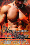Her Warriors' Three Wishes by Carrie Ann Ryan