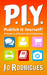 PIY - Publish It Yourself!