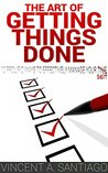 The Art of Getting Things Done: 10 Prolific Ways to Effectively Manage Your Time (The Ultimate Transformational Guide Book 3)