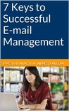 7 Keys to Successful E-mail Management (Professional Success Article Series)