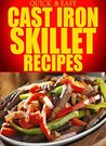 Cast Iron Skillet Recipes: Simple, Delicious, and Easy Recipes Using Your Cast Iron Skillet (Quick and Easy Series)