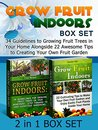 Grow Fruit Indoors Box Set: 34 Guidelines to Growing Fruit Trees in Your Home Alongside 22 Awesome Tips to Creating Your Own Fruit Garden (Grow Fruit Indoors ... Trees, Grow Fruits Indoors for Beginners)