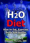 The H2O Diet: How to Eat, Exercise, Drink and Dream.