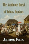The Assiduous Quest of Tobias Hopkins by James Faro