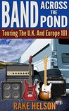 Band Across The Pond: Touring the U.K. and Europe 101 (singer, on the road, songwriter, drums, concert, guitarist, bass guitar)