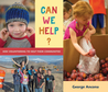 Can We Help?: Kids Volunteering to Help Their Communities