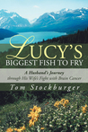 Lucy's Biggest Fish to Fry: A Husband's Journey Through His Wife's Fight with Brain Cancer