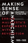 Making Sense of Anarchism: Errico Malatesta's Experiments with Revolution, 1889-1900