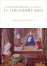 A Cultural History of Women in the Middle Ages