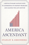 America Ascendant: A Revolutionary Nation's Path to Addressing Its Deepest Problems and Leading the 21st Century