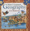 How I Learned Geography by Uri Shulevitz
