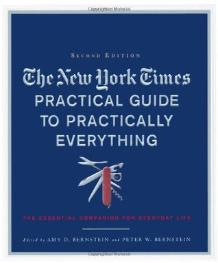The New York Times Practical Guide to Practically Everything: The Essential Companion for Everyday Life (New York Times Practical Guide to Practically Everything: The)