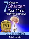 7 Ways to Sharpen Your Mind You Wish You Knew