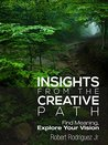 Insights From the Creative Path: Find Meaning, Explore Your Vision