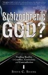 Schizophrenic God?: Finding Reality in Conflict, Confusion, and Contradiction